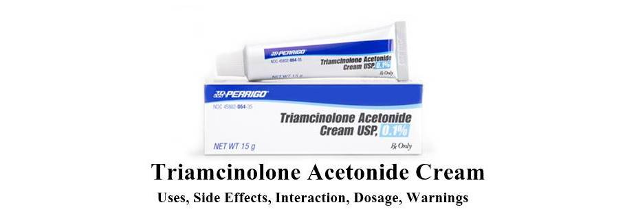 Triamcinolone Acetonide Cream: Uses, Side Effects, Interaction, Dosage, Warnings