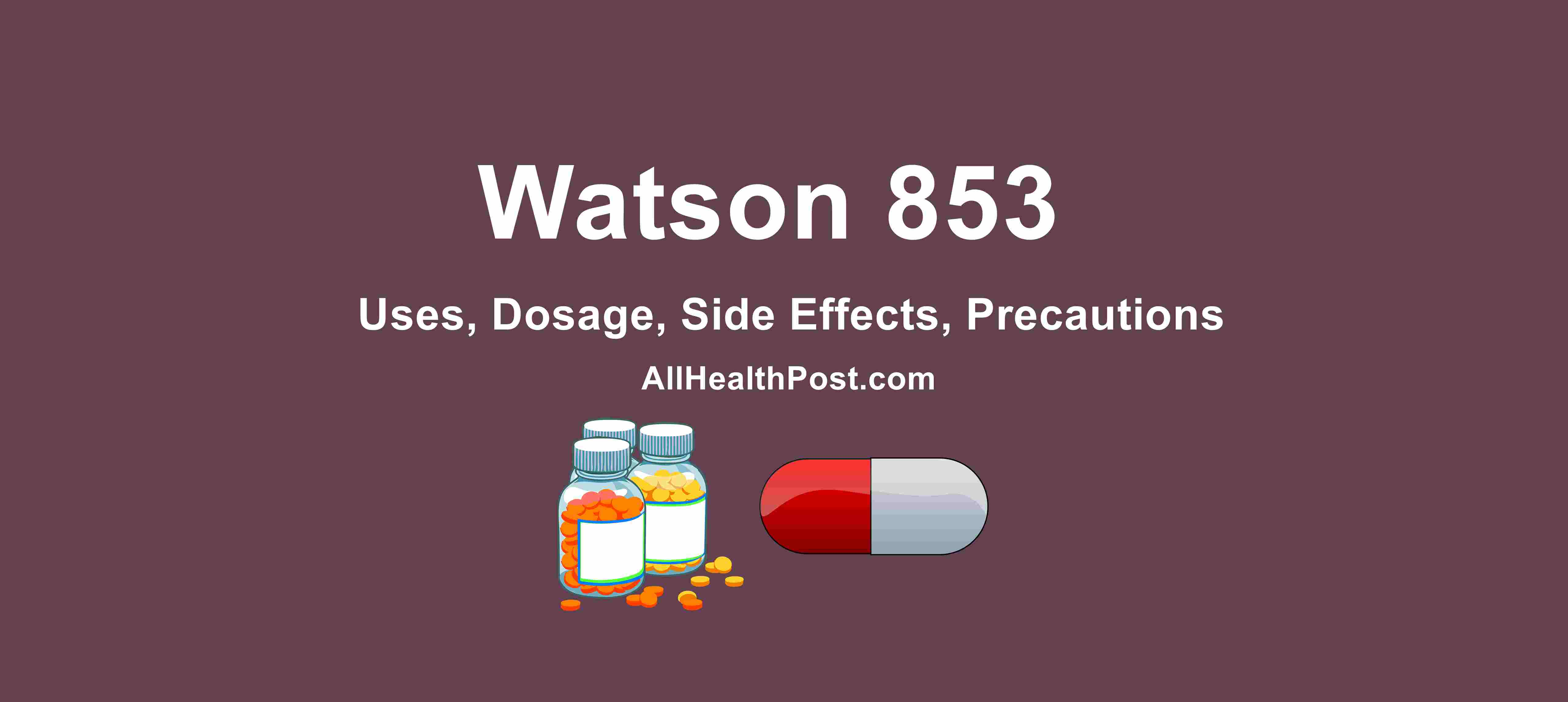 Watson 853: Uses, Dosage, Side Effects, Precautions