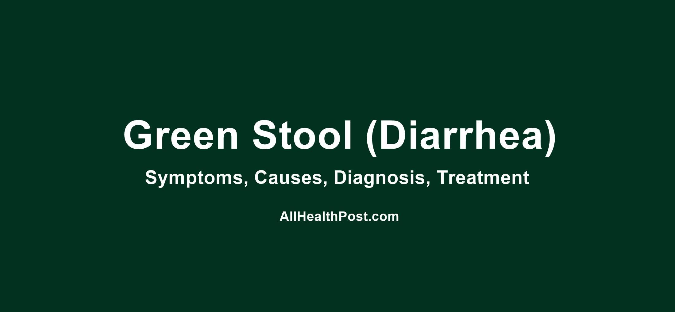 Green Stool (Diarrhea): Symptoms, Causes, Dagnosis, Treatment