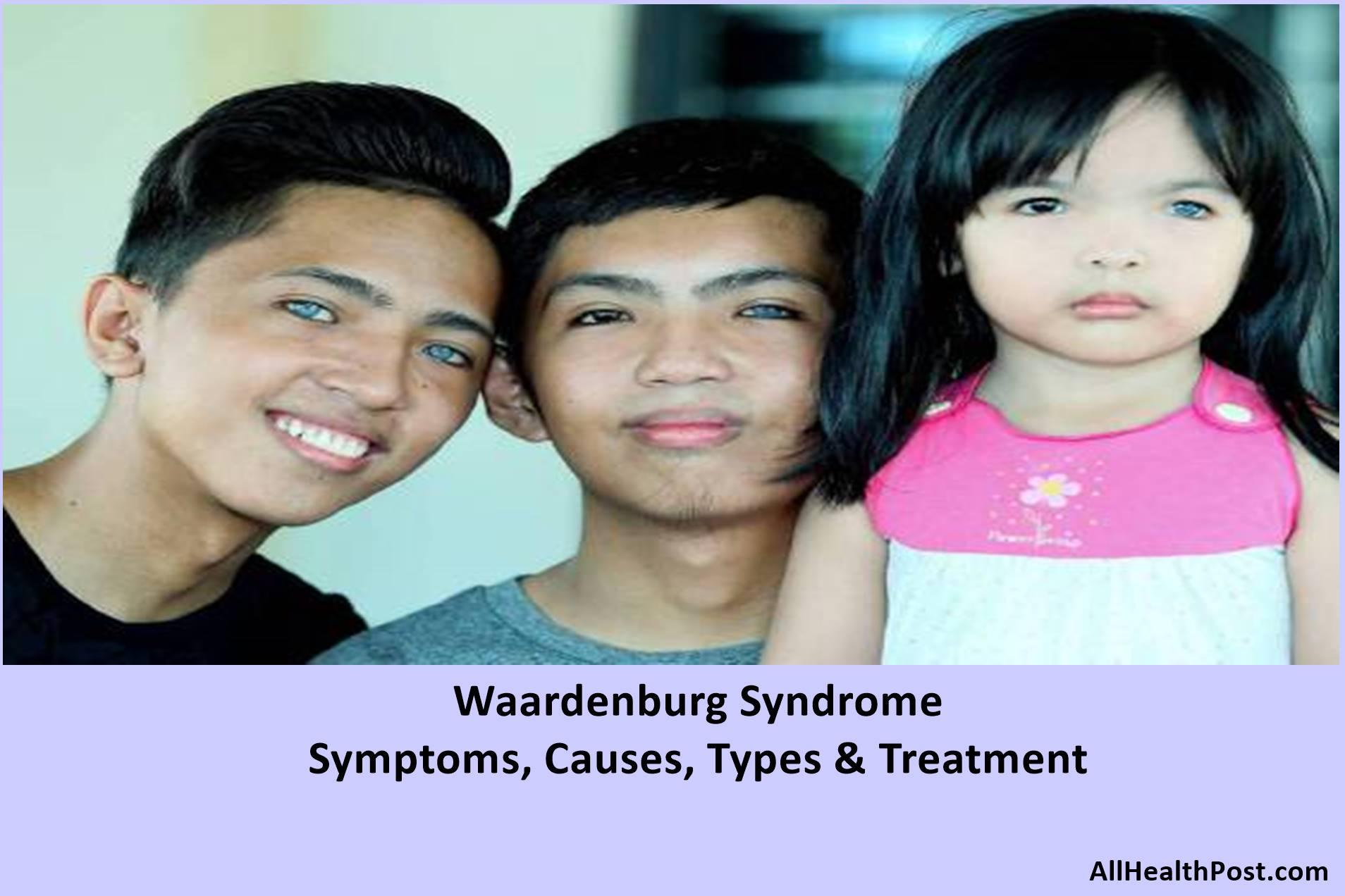Waardenburg Syndrome - Symptoms, Causes, Types & Treatment