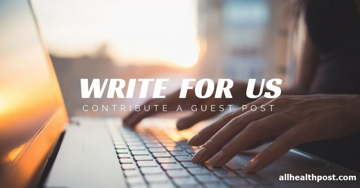 Write For Us | { Health, Diseases, Fitness } - Submit your