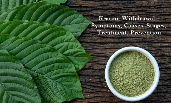 Kratom Withdrawal - Symptoms, Causes, Stages, Treatment, Prevention