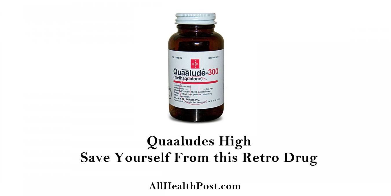 Quaaludes High – Save Yourself From this Retro Drug